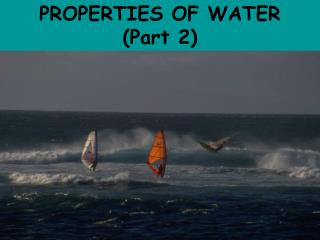 PROPERTIES OF WATER (Part 2)