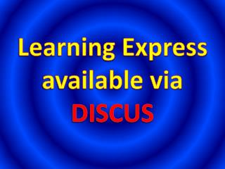 Learning Express available via  DISCUS