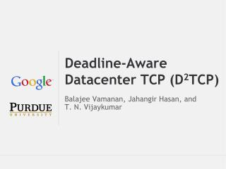 Deadline-Aware Datacenter TCP (D 2 TCP)