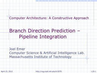 Computer Architecture: A Constructive Approach Branch Direction Prediction – Pipeline Integration