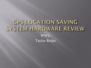 GPS Location Saving System Hardware Review