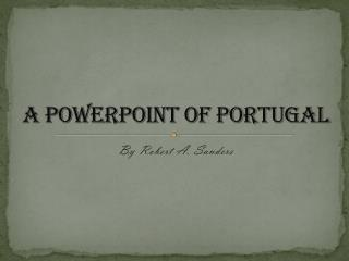 A PowerPoint of Portugal