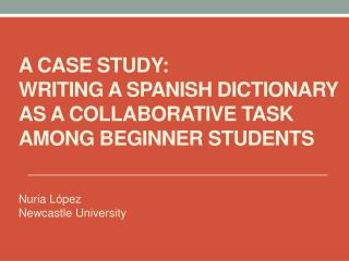 A CASE STUDY:  WRITING  A  SPANISH DICTIONARY  AS A COLLABORATIVE TASK AMONG BEGINNER STUDENTS