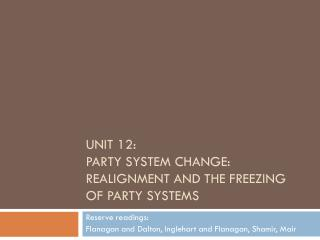 Unit  12:  Party System  Change: Realignment and the Freezing of Party Systems