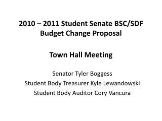 2010 – 2011 Student Senate BSC/SDF Budget Change Proposal Town Hall Meeting