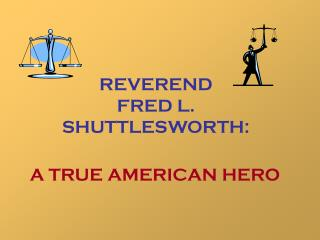 REVEREND  FRED L. SHUTTLESWORTH: