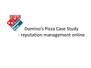 Domino's  Pizza Case  S tudy - reputation management online