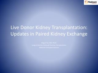 Live Donor Kidney Transplantation: Updates in Paired Kidney Exchange