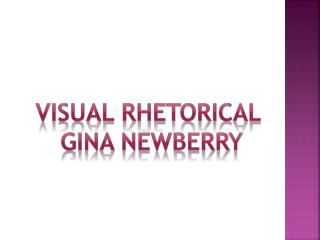 Visual Rhetorical  Gina Newberry