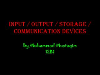 Input / Output / Storage / Communication Devices