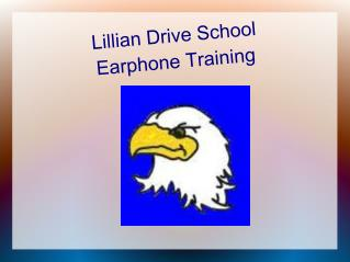 Lillian Drive School  Earphone  Training