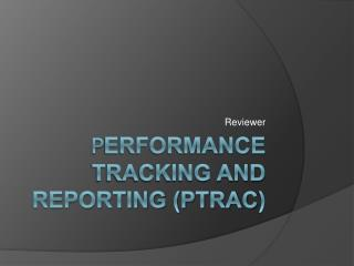 P ERFORMANCE TRACKING AND REPORTING (PT rac )