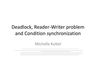 Deadlock, Reader-Writer problem and Condition synchronization