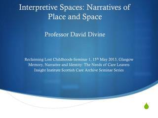Interpretive Spaces: Narratives of Place and Space Professor David Divine