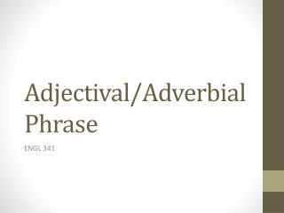 Adjectival/Adverbial Phrase