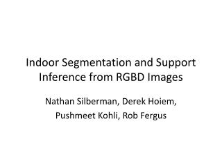 Indoor Segmentation and Support Inference from RGBD Images