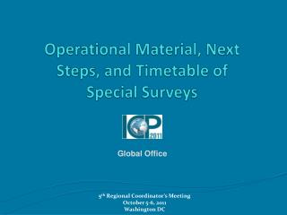 Operational Material, Next Steps, and Timetable of Special Surveys