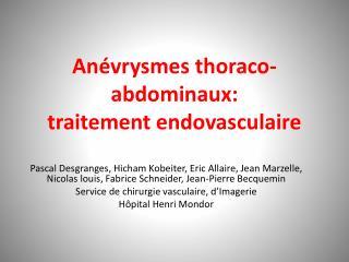 Anévrysmes thoraco -abdominaux: traitement endovasculaire
