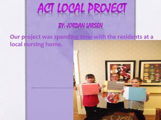 Act Local  Project  By: Jordan Larsen