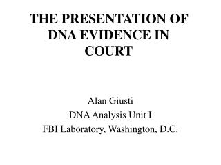THE PRESENTATION OF DNA EVIDENCE IN COURT