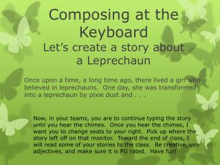 Composing at the Keyboard Let's create a story about  a Leprechaun
