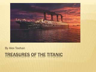 Treasures of the Titanic