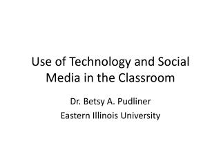 Use of Technology and Social Media in the Classroom