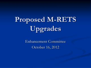 Proposed M-RETS Upgrades
