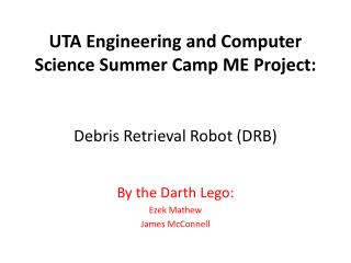UTA Engineering and Computer Science Summer Camp ME Project: Debris Retrieval Robot (DRB)