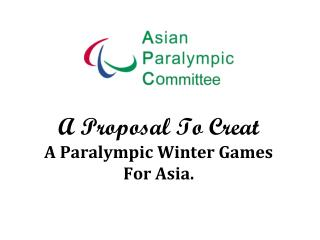 A Proposal To Creat A Paralympic Winter Games For Asia.