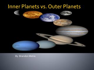 Inner Planets vs. Outer Planets