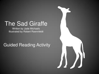 The Sad Giraffe Written by Jade Michaels Illustrated by Robert Roennfeldt