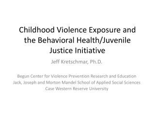 Childhood Violence Exposure and the Behavioral Health/Juvenile Justice Initiative