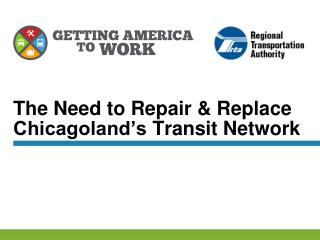 The Need to Repair & Replace  Chicagoland's  Transit Network