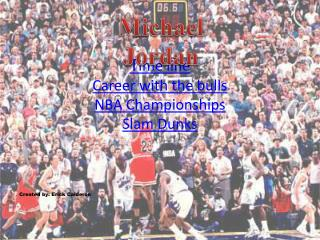 T ime line  Career with the bulls NBA Championships Slam Dunks Created by: Erick Calderon