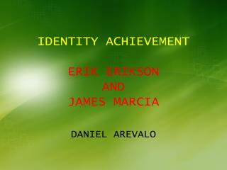 IDENTITY ACHIEVEMENT ERIK ERIKSON AND  JAMES MARCIA