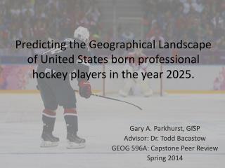 Gary A. Parkhurst, GISP Advisor: Dr. Todd Bacastow GEOG 596A: Capstone Peer Review Spring 2014
