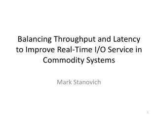 Balancing Throughput and Latency to Improve Real-Time  I/O Service in  Commodity Systems