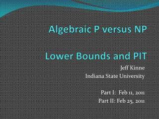 Algebraic P versus NP Lower  Bounds and  PIT