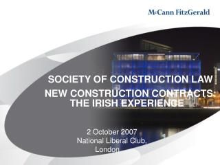 SOCIETY OF CONSTRUCTION LAW   NEW CONSTRUCTION CONTRACTS:    THE IRISH EXPERIENCE