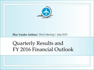 Quarterly Results and FY  2016  Financial Outlook