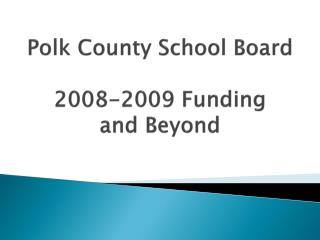 Polk County School Board 2008-2009 Funding and Beyond