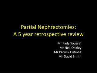 Partial Nephrectomies:  A 5 year retrospective review