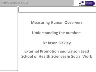 Measuring Human Observers Understanding the numbers Dr Jason Oakley
