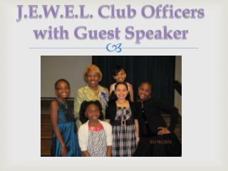J.E.W.E.L. Club Officers with Guest Speaker