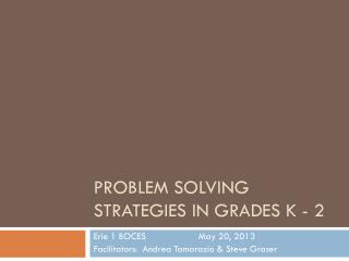 Problem solving strategies IN GRADES K - 2