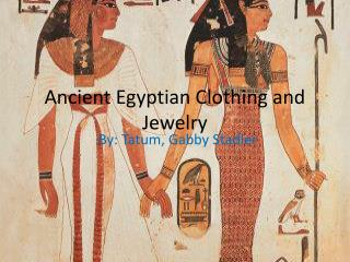 Ancient Egyptian Clothing and Jewelry