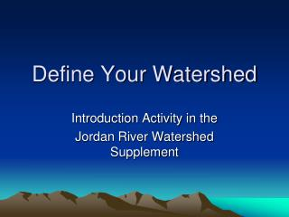 Define Your Watershed
