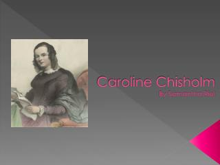 Caroline Chisholm  By Samantha Riel
