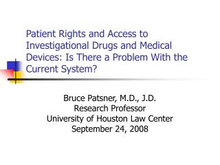 Patient Rights and Access to Investigational Drugs and Medical Devices: Is There a Problem With the Current System?